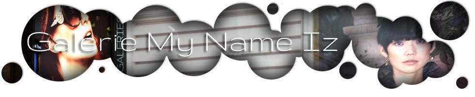Galeries My Name Iz